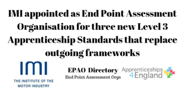IMI appointed as End Point Assessment Organisation for three new Level 3 Apprenticeship Standards that replace outgoing frameworks