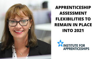 APPRENTICESHIP ASSESSMENT FLEXIBILITIES TO REMAIN IN PLACE INTO 2021