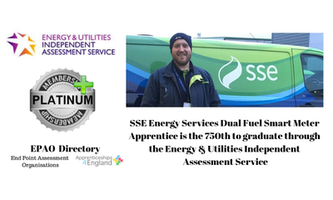 SSE Energy Services Dual Fuel Smart Meter Apprentice is the 750th to graduate through the Energy & Utilities Independent Assessment Service